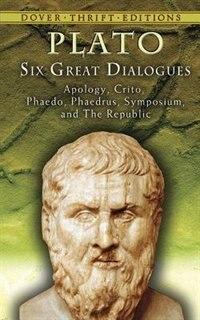 Six Great Dialogues: Apology, Crito, Phaedo, Phaedrus, Symposium, The Republic