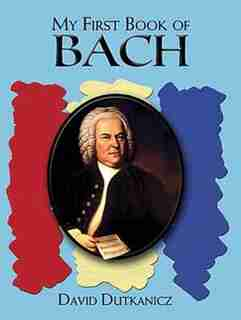 My First Book of Bach: Favorite Pieces in Easy Piano Arrangements by David Dutkanicz