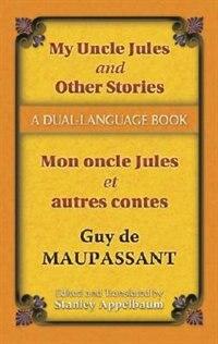 Book My Uncle Jules and Other Stories/Mon oncle Jules et autres contes: A Dual-Language Book by Guy De Maupassant