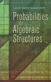 Probabilities on Algebraic Structures