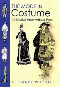 The Mode in Costume: A Historical Survey with 202 Plates by R. Turner Wilcox