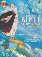 The Illustrated Bible Story Book -- Old Testament: Includes a Read-and-Listen CD