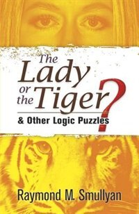 The Lady or the Tiger?: and Other Logic Puzzles