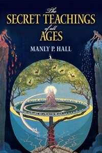 Book The Secret Teachings of All Ages: An Encyclopedic Outline of Masonic, Hermetic, Qabbalistic and… by Manly P. Hall