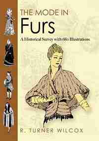 The Mode in Furs: A Historical Survey with 680 Illustrations by R. Turner Wilcox