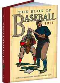 The Book of Baseball, 1911: Our National Pastime from Its Earliest Days by William Patten