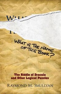 What Is the Name of This Book?: The Riddle of Dracula and Other Logical Puzzles