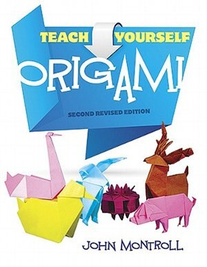 Teach Yourself Origami: Second Revised Edition by John Montroll