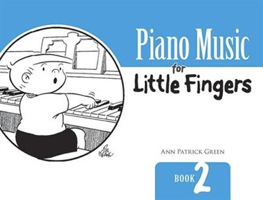 Piano Music for Little Fingers: Book 2 by Ann Patrick Green