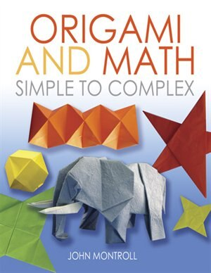 Origami and Math: Simple to Complex by John Montroll