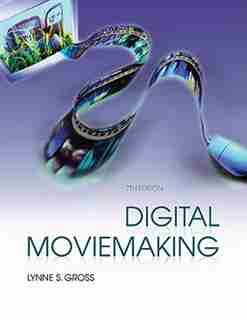 Digital Moviemaking by Lynne S. Gross