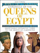 Chronicle Of The Queens Of Egypt: From Early Dynastic Times To The Death Of Cleopatra