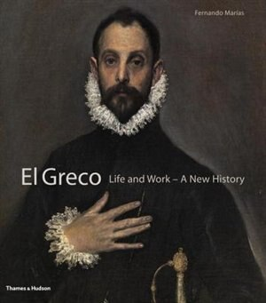El Greco: Visionary Of The Golden Age by Fernando Marias