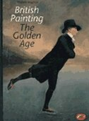 World Of Art Series British Painting: The Golden Age