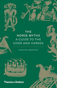The Norse Myths: A Guide To Viking And Scandinavian Gods And Heroes