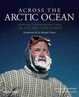 Across The Arctic Ocean: Original Photographs from the Last Great Polar Journey by Sir Wally Herbert