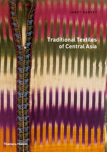 Traditional Textiles Of Central Asia by Janet Harvey