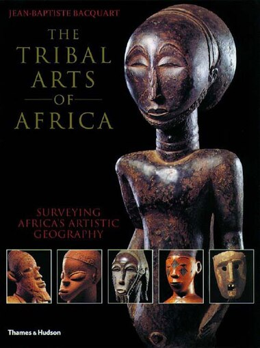 Tribal Arts of Africa by Jean Baptiste Baptiste Bacquart