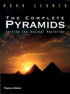 Complete Pyramids: Solving The Ancient Mysteries
