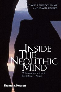 Inside The Neolithic Mind: Consciousness Cosmos And The Realm Of The Gods