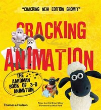Cracking Animation: The Aardman Book Of 3-d Animation  Third Edition