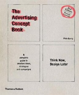 The Advertising Concept Book: Think Now, Design Later: A Complete Guide To Creative Ideas, Str