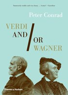 Verdi And Or Wagner: Two Men Two Worlds Two Centuries