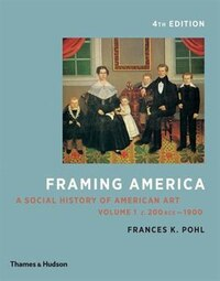 Framing America: A Social History Of American Art: Volume 1