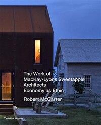 The Work Of Mackay-lyons Sweetapple Architects: Economy As Ethic