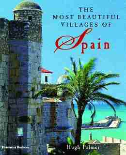 Most Beautiful Villages Of Spain by Hugh Palmer