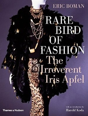 Rare Bird Of Fashion: The Irreverent Iris Apfel by Eric Boman