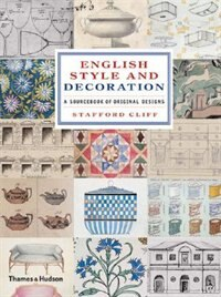 English Style And Decoration: A Sourcebook Of Original Designs by Stafford Cliff