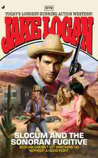 Slocum 372: Slocum And The Sonoran Fugitive by Jake Logan