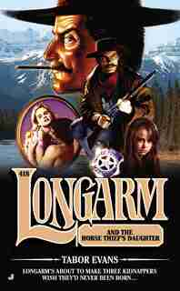 Longarm 418: Longarm And The Horse Thief's Daughter by Tabor Evans