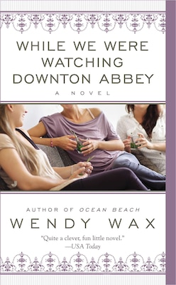 Book While We Were Watching Downton Abbey by Wendy Wax