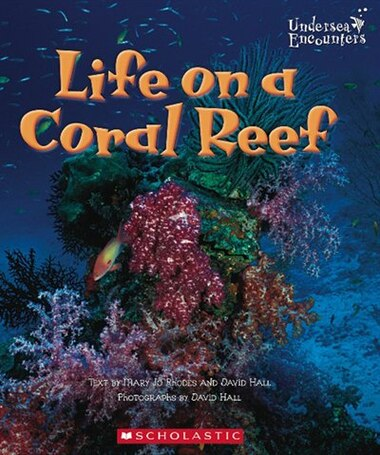 Undersea Encounters: Life on a Coral Reef by David Hall