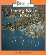 Rookie Read-about Geography: Living Near A River: Peoples and Places