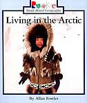 Rookie Read-about Geography: Living In The Arctic: Peoples and Places