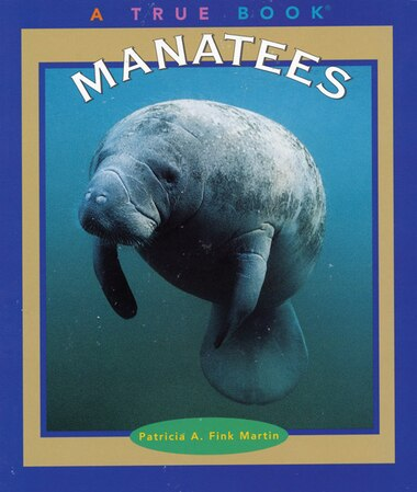 True Books: Manatees: Animals by Patricia A Fink-Martin