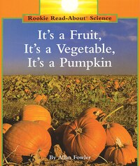 Rookie Read-About Science: It's a Fruit, It's a Vegetable, It's a Pumpkin: Plants and Fungi