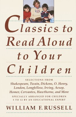Book Classics to Read Aloud to Your Children: Selections From Shakespeare, Twain, Dickens, O.henry… by William F. Russell