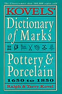 Kovels' Dictionary Of Marks -- Pottery And Porcelain: 1650 To 1850