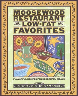 Book Moosewood Restaurant Low-Fat Favorites: Flavorful Recipes For Healthful Meals by Moosewood Collective