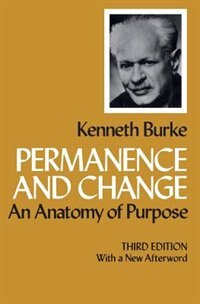 Permanence and Change: An Anatomy of Purpose, Third edition by Kenneth Burke