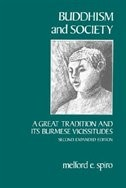 Buddhism and Society: A Great Tradition and Its Burmese Vicissitudes by Melford E. Spiro