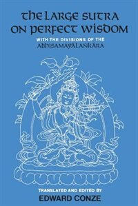 The Large Sutra on Perfect Wisdom: With the Divisions of the Abhisamayalankara by Edward Conze