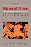 The Mortal Hero: An Introduction To Homer's Iliad