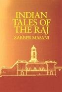 Indian Tales of the Raj: INDIAN TALES OF THE RAJ by Zareer Masani