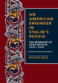 An American Engineer In Stalin's Russia: The Memoirs of Zara Witkin, 1932-1934