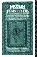 Book Muslim Travellers: Pilgrimage, Migration, and the Religious Imagination by Dale F. Eickelman